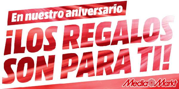 """Ofertas Aniversario Media Markt """"Los regalos son para ti"""""""