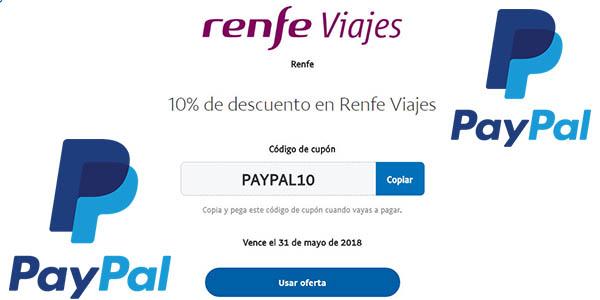 Renfe viajes código descuento PAYPAL10 mayo 2018